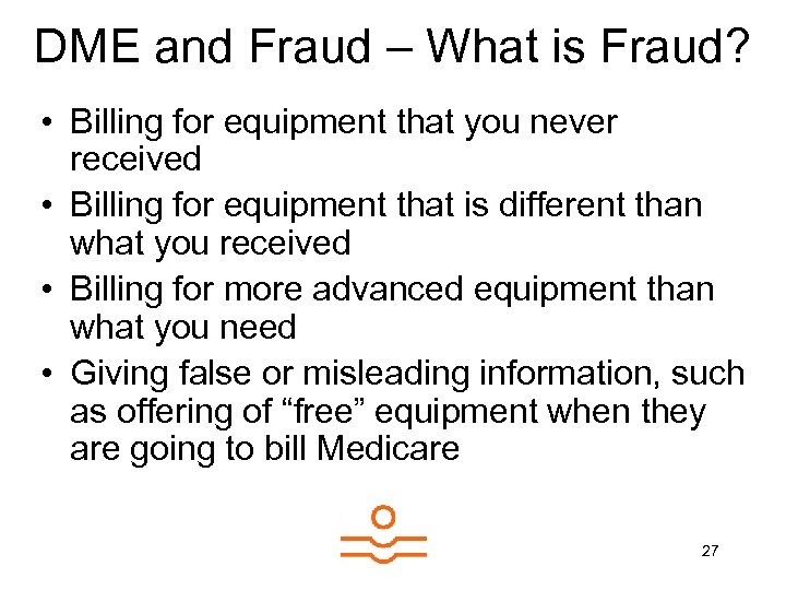 DME and Fraud – What is Fraud? • Billing for equipment that you never