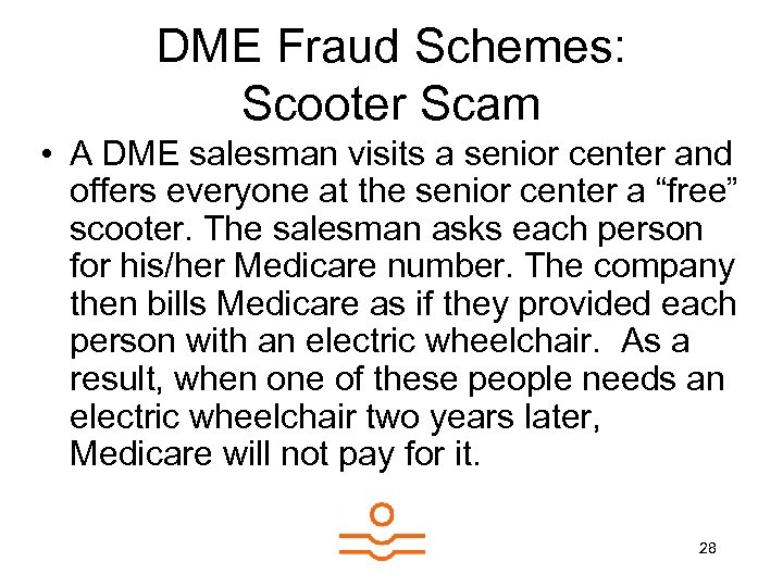 DME Fraud Schemes: Scooter Scam • A DME salesman visits a senior center and