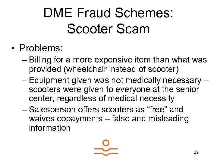 DME Fraud Schemes: Scooter Scam • Problems: – Billing for a more expensive item