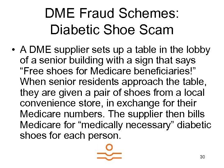 DME Fraud Schemes: Diabetic Shoe Scam • A DME supplier sets up a table