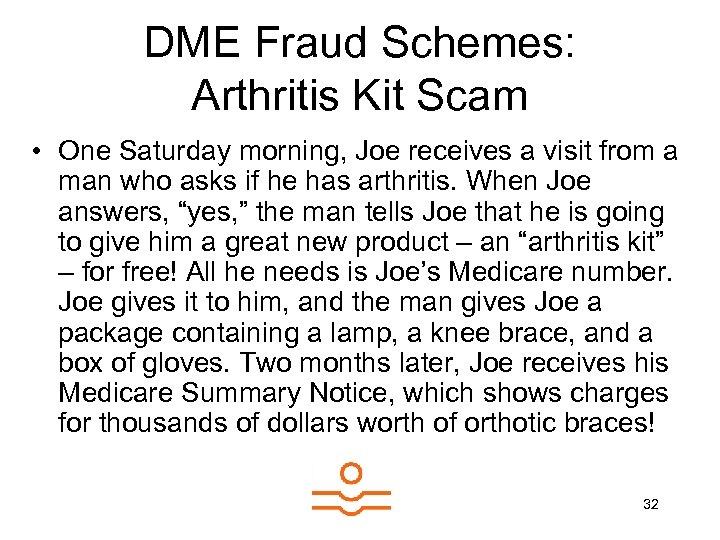 DME Fraud Schemes: Arthritis Kit Scam • One Saturday morning, Joe receives a visit