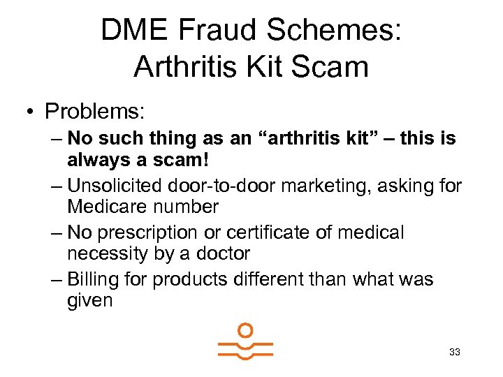 DME Fraud Schemes: Arthritis Kit Scam • Problems: – No such thing as an