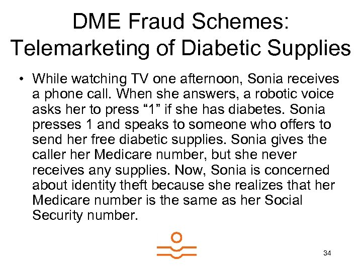 DME Fraud Schemes: Telemarketing of Diabetic Supplies • While watching TV one afternoon, Sonia