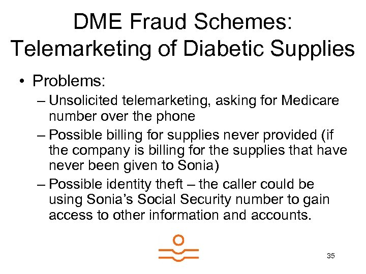 DME Fraud Schemes: Telemarketing of Diabetic Supplies • Problems: – Unsolicited telemarketing, asking for