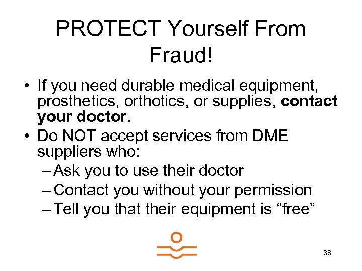 PROTECT Yourself From Fraud! • If you need durable medical equipment, prosthetics, orthotics, or