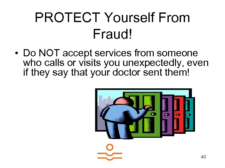 PROTECT Yourself From Fraud! • Do NOT accept services from someone who calls or