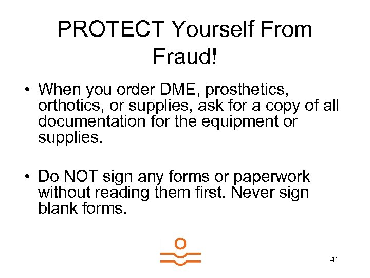 PROTECT Yourself From Fraud! • When you order DME, prosthetics, orthotics, or supplies, ask