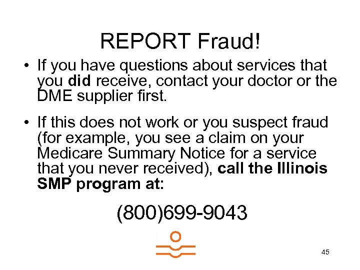 REPORT Fraud! • If you have questions about services that you did receive, contact