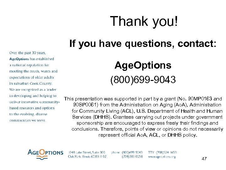 Thank you! If you have questions, contact: Age. Options (800)699 -9043 This presentation was