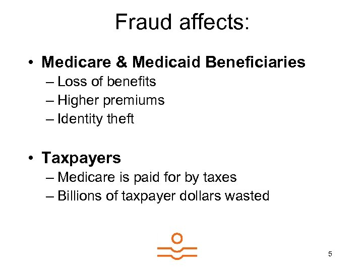 Fraud affects: • Medicare & Medicaid Beneficiaries – Loss of benefits – Higher premiums
