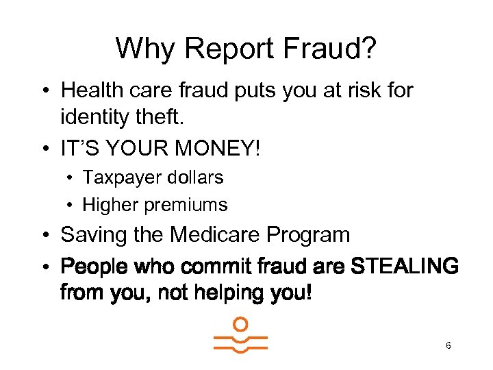 Why Report Fraud? • Health care fraud puts you at risk for identity theft.