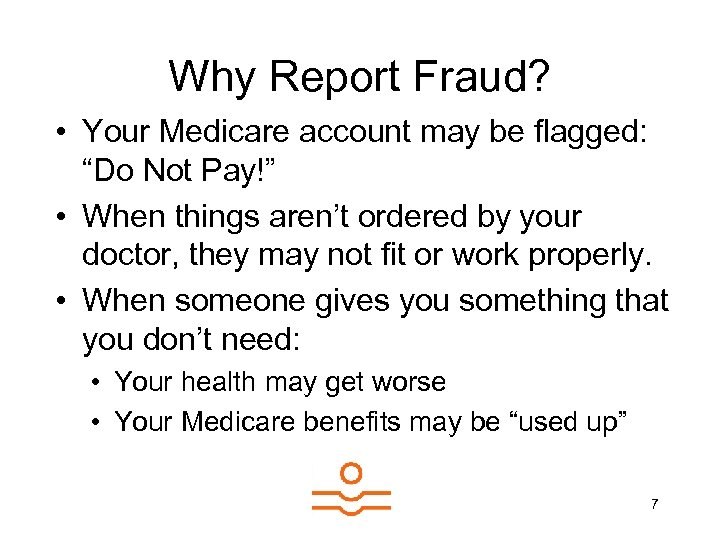 """Why Report Fraud? • Your Medicare account may be flagged: """"Do Not Pay!"""" •"""