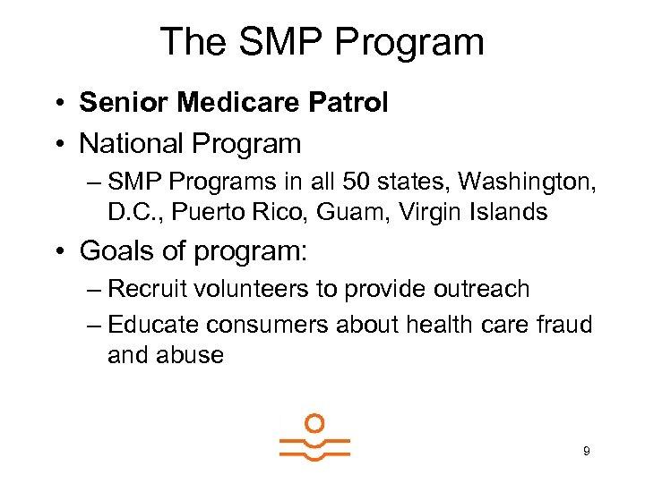 The SMP Program • Senior Medicare Patrol • National Program – SMP Programs in