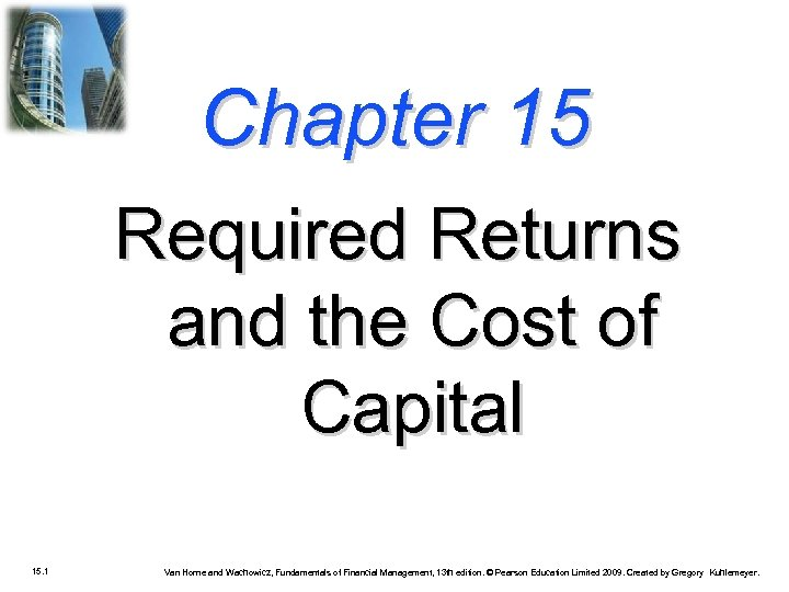 Chapter 15 Required Returns and the Cost of Capital 15. 1 Van Horne and
