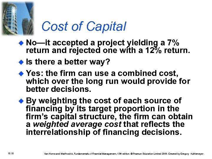 Cost of Capital No—it accepted a project yielding a 7% return and rejected one
