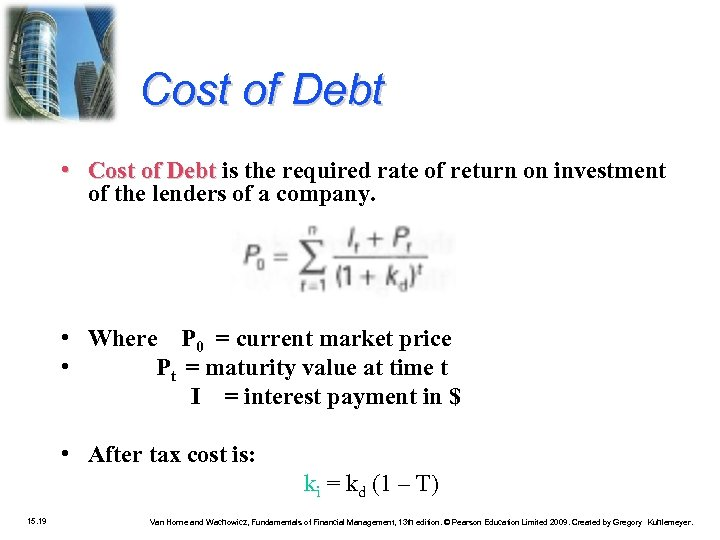 Cost of Debt • Cost of Debt is the required rate of return on