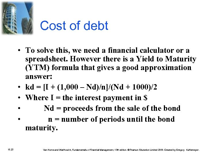 Cost of debt • To solve this, we need a financial calculator or a