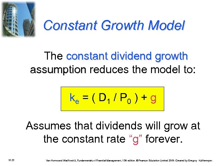 Constant Growth Model The constant dividend growth assumption reduces the model to: ke =