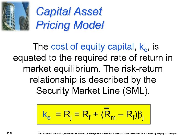 Capital Asset Pricing Model The cost of equity capital, ke, is equated to the