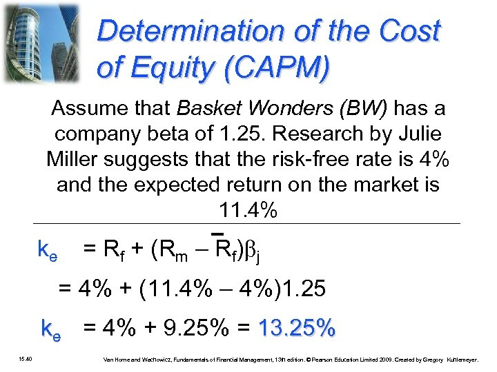 Determination of the Cost of Equity (CAPM) Assume that Basket Wonders (BW) has a
