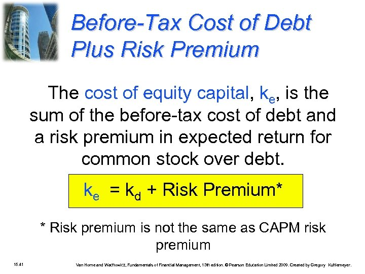 Before-Tax Cost of Debt Plus Risk Premium The cost of equity capital, ke, is