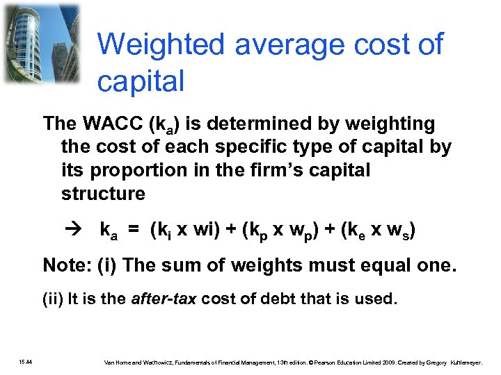 Weighted average cost of capital The WACC (ka) is determined by weighting the cost