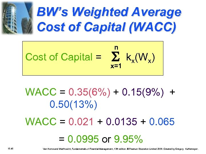 BW's Weighted Average Cost of Capital (WACC) n Cost of Capital = x=1 kx(Wx)