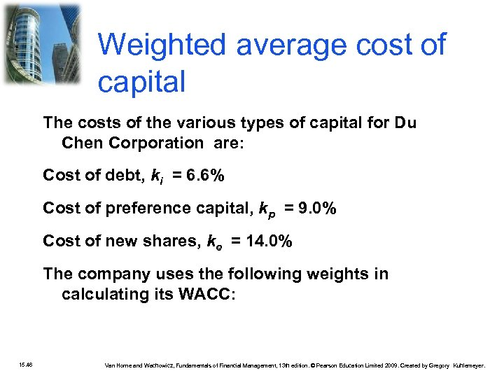 Weighted average cost of capital The costs of the various types of capital for