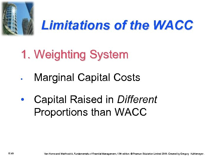 Limitations of the WACC 1. Weighting System • Marginal Capital Costs • Capital Raised