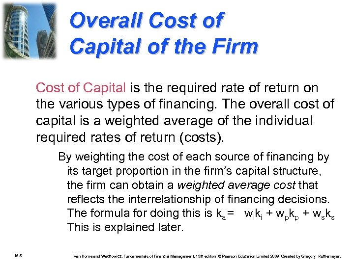 Overall Cost of Capital of the Firm Cost of Capital is the required rate