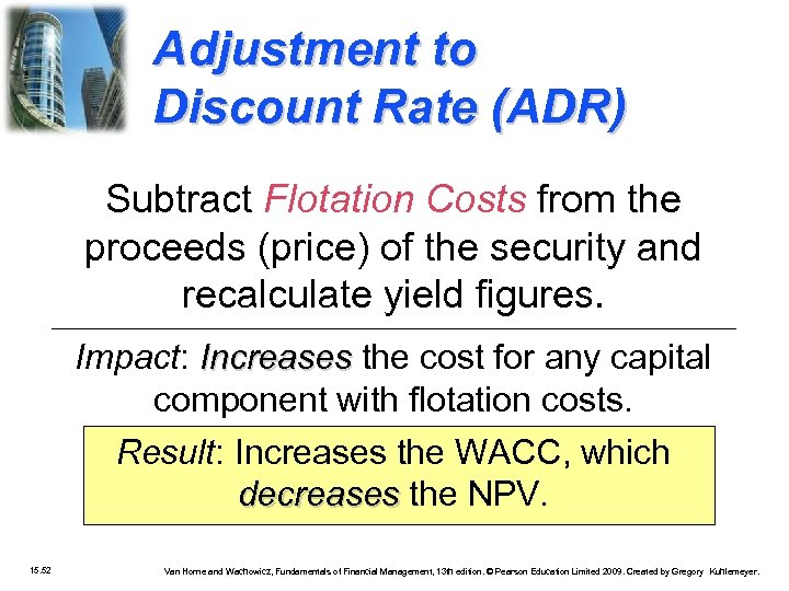 Adjustment to Discount Rate (ADR) Subtract Flotation Costs from the proceeds (price) of the