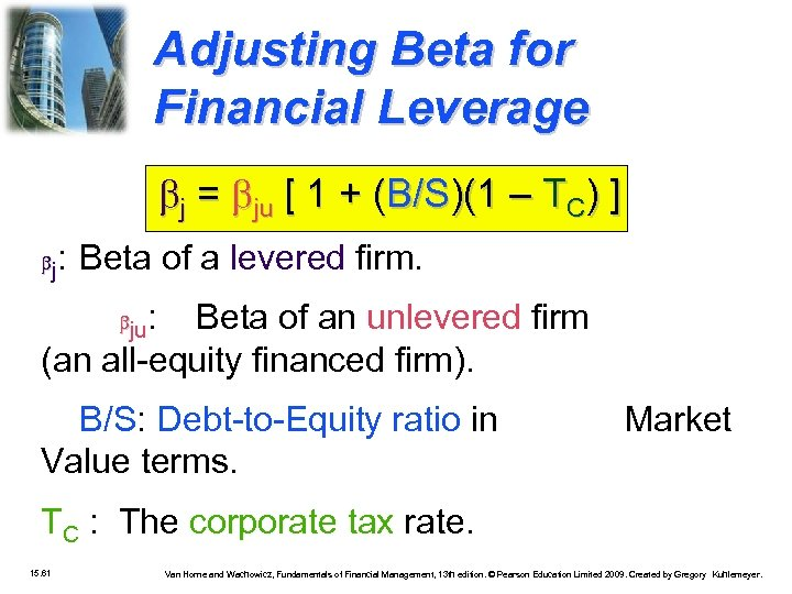 Adjusting Beta for Financial Leverage j = ju [ 1 + (B/S)(1 – TC)