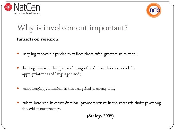 Why is involvement important? Impacts on research: shaping research agendas to reflect those with