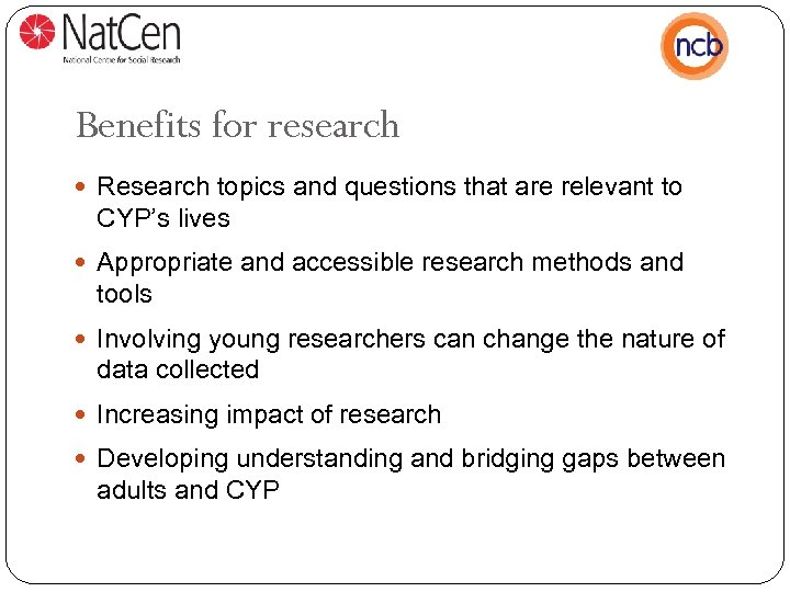 Benefits for research Research topics and questions that are relevant to CYP's lives Appropriate