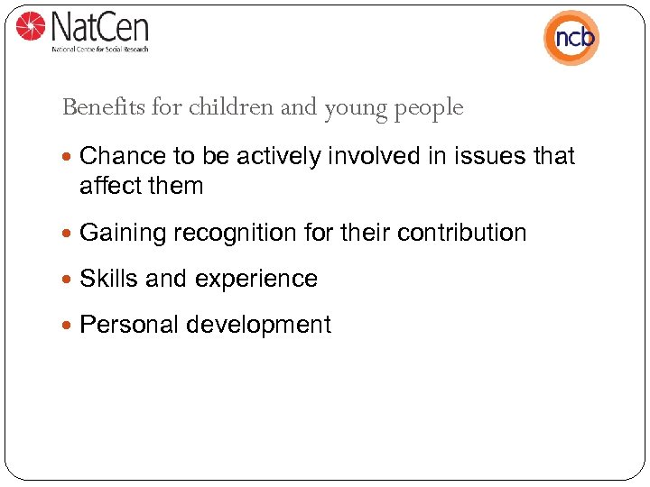 Benefits for children and young people Chance to be actively involved in issues that