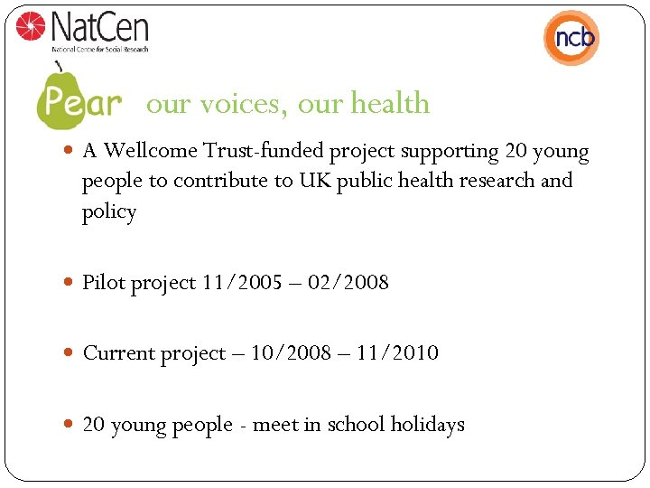 : our voices, our health A Wellcome Trust-funded project supporting 20 young people to
