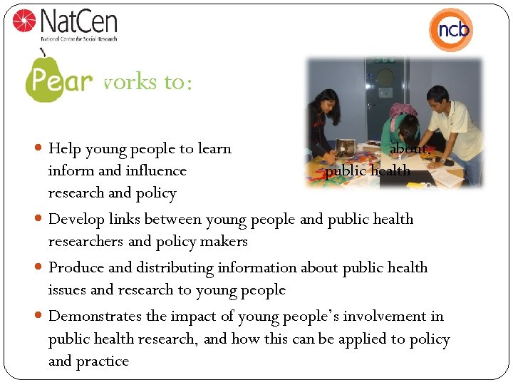 works to: Help young people to learn about, public health inform and influence research