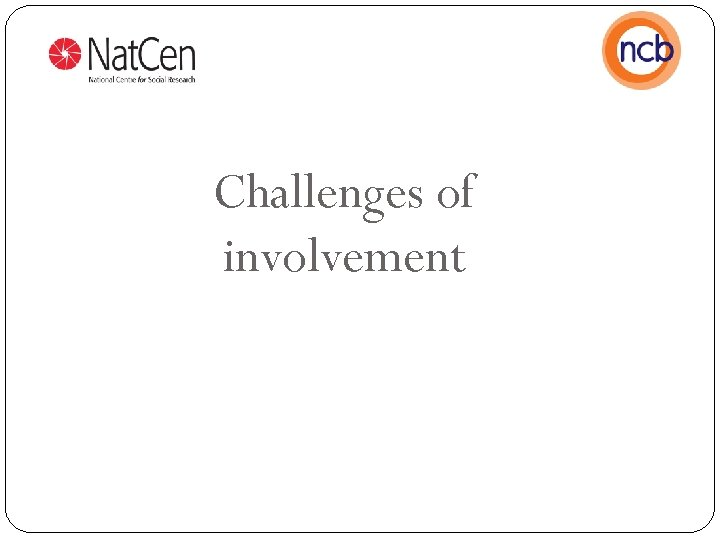Challenges of involvement