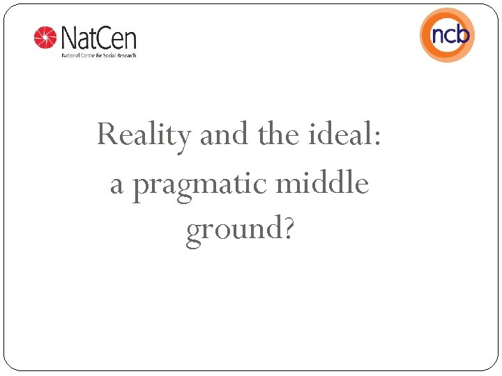 Reality and the ideal: a pragmatic middle ground?