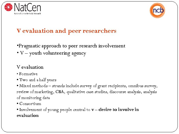 V evaluation and peer researchers • Pragmatic approach to peer research involvement • V