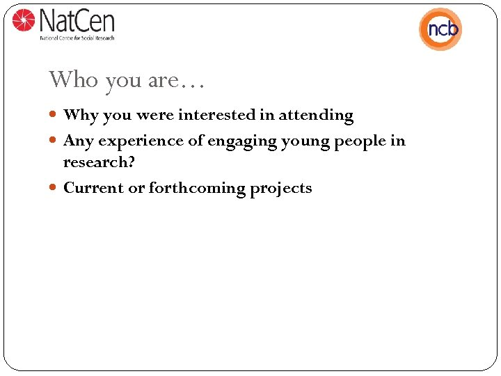 Who you are… Why you were interested in attending Any experience of engaging young