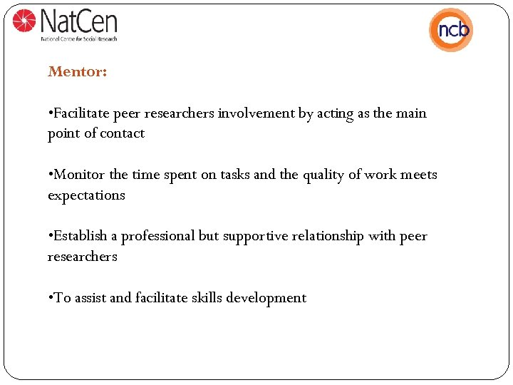 Mentor: • Facilitate peer researchers involvement by acting as the main point of contact