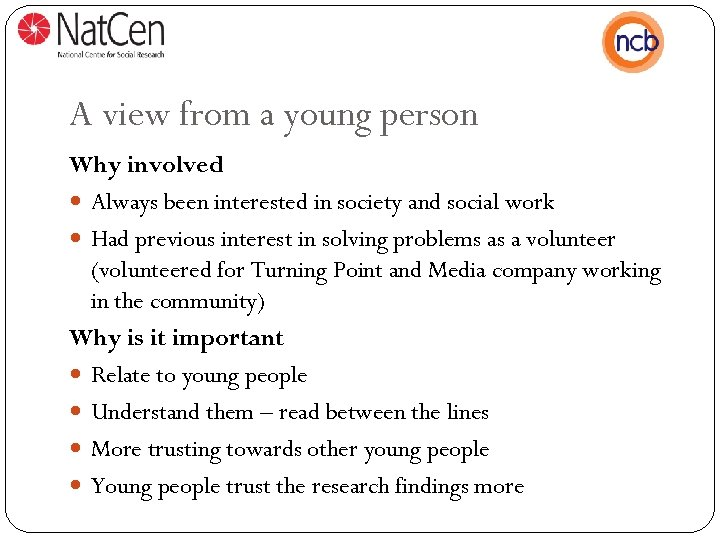 A view from a young person Why involved Always been interested in society and