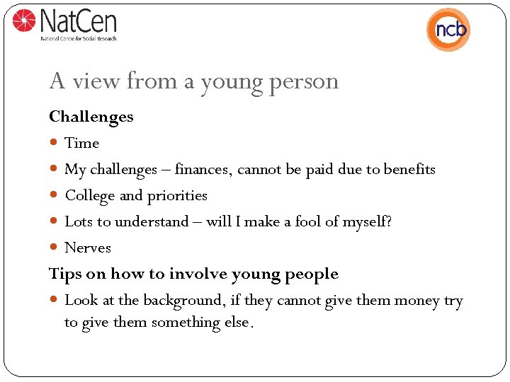 A view from a young person Challenges Time My challenges – finances, cannot be