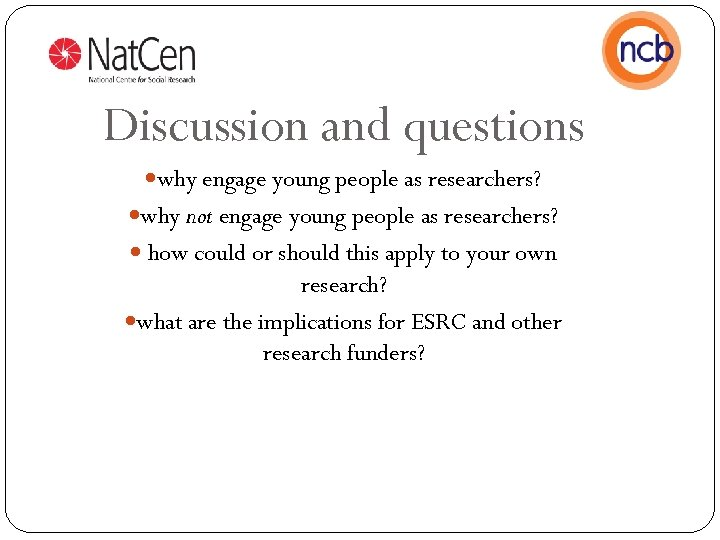 Discussion and questions why engage young people as researchers? why not engage young people