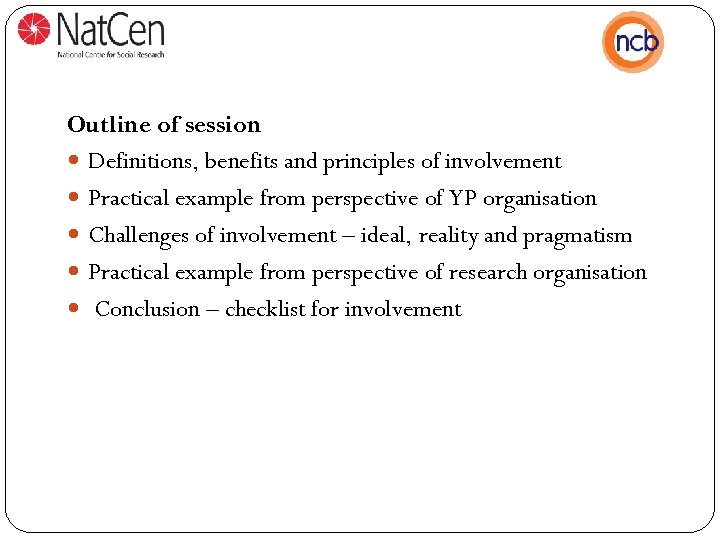 Outline of session Definitions, benefits and principles of involvement Practical example from perspective of