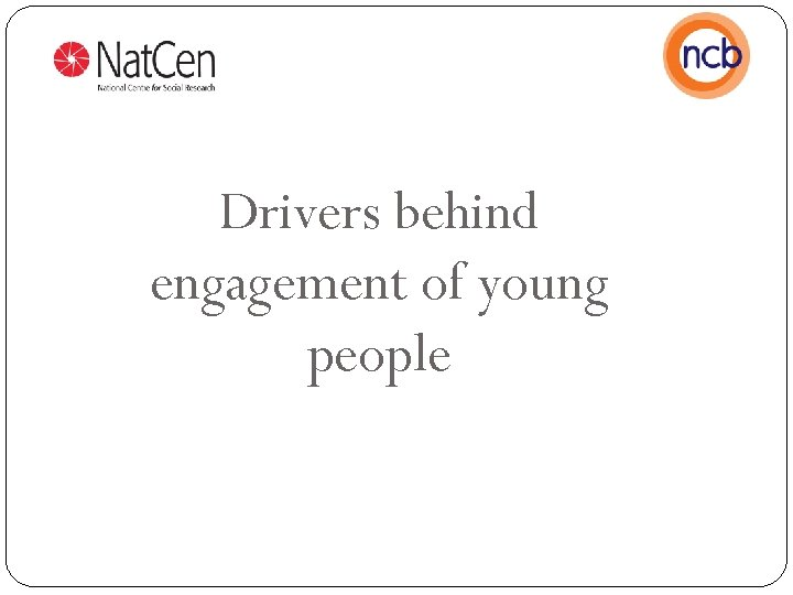 Drivers behind engagement of young people