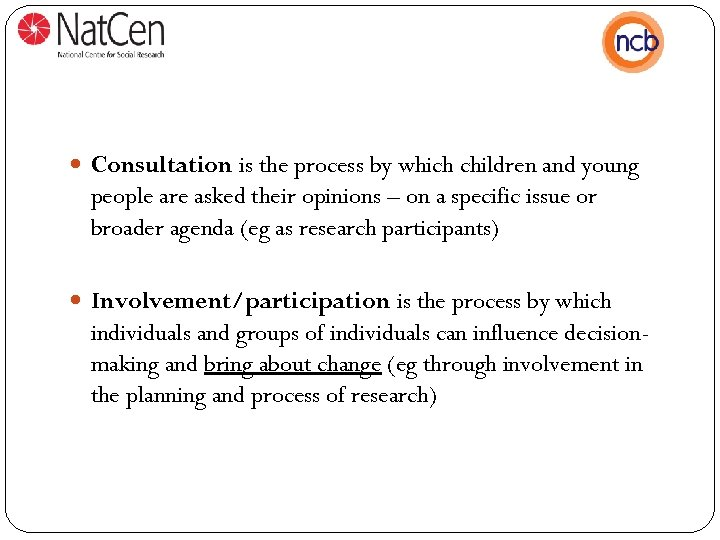 Consultation is the process by which children and young people are asked their