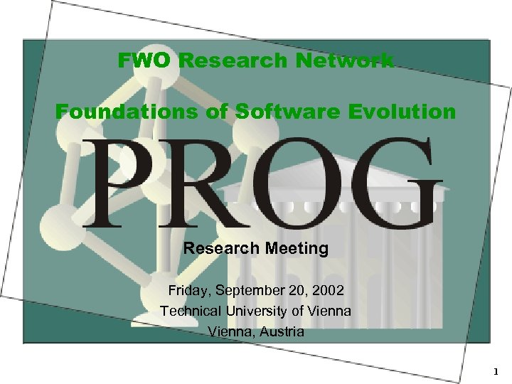 FWO Research Network Foundations of Software Evolution Research Meeting Friday, September 20, 2002 Technical