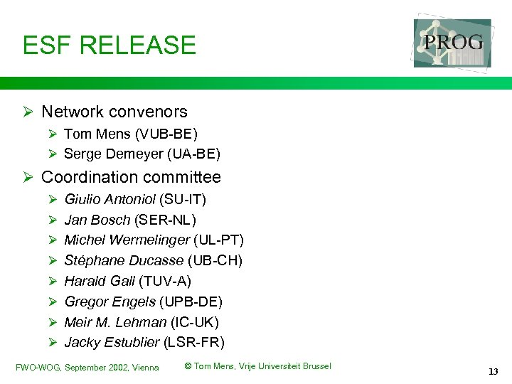 ESF RELEASE Ø Network convenors Ø Tom Mens (VUB-BE) Ø Serge Demeyer (UA-BE) Ø